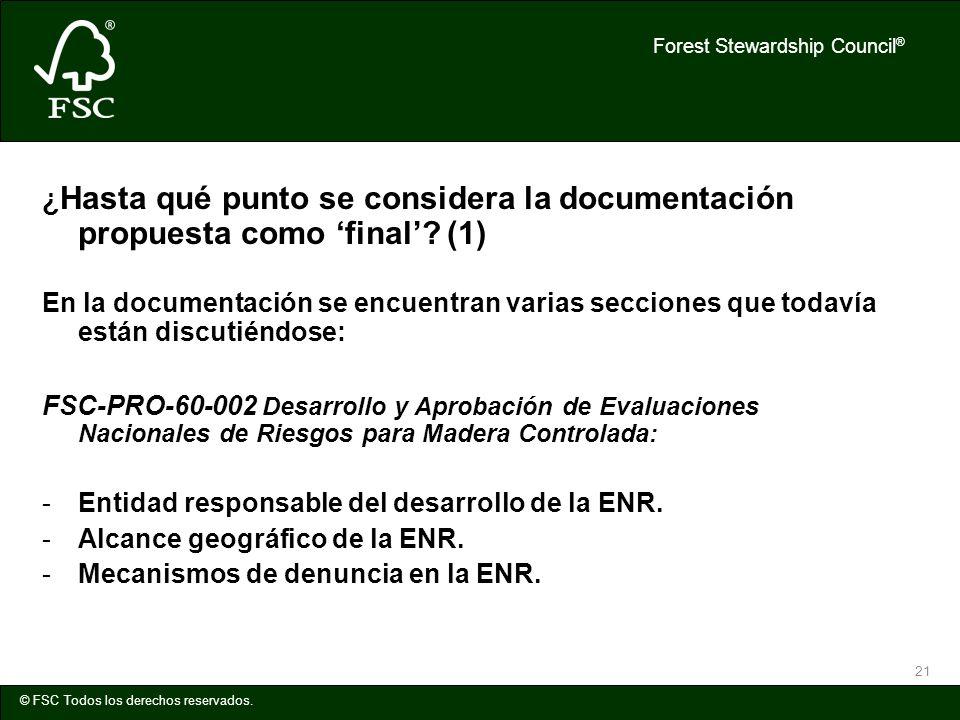 Forest Stewardship Council ® © FSC Todos los derechos reservados. 21 ¿ Hasta qué punto se considera la documentación propuesta como final? (1) En la d