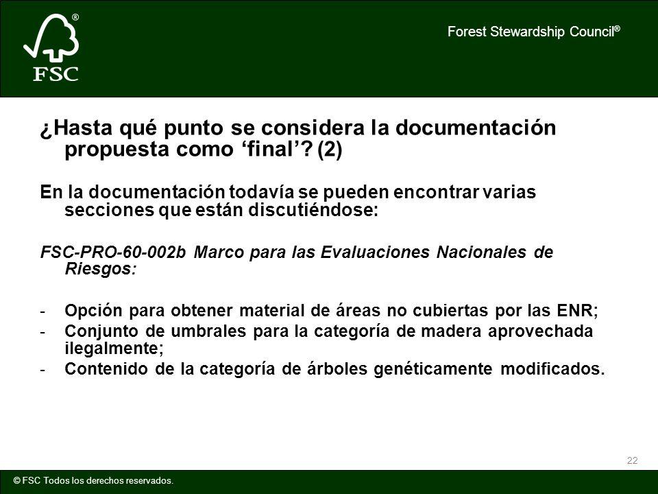 Forest Stewardship Council ® © FSC Todos los derechos reservados. 22 ¿Hasta qué punto se considera la documentación propuesta como final? (2) En la do
