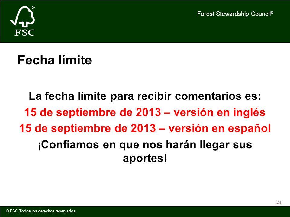 Forest Stewardship Council ® © FSC Todos los derechos reservados. 24 Fecha límite La fecha límite para recibir comentarios es: 15 de septiembre de 201