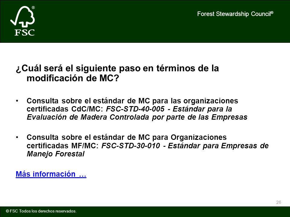 Forest Stewardship Council ® © FSC Todos los derechos reservados. 26 ¿Cuál será el siguiente paso en términos de la modificación de MC? Consulta sobre
