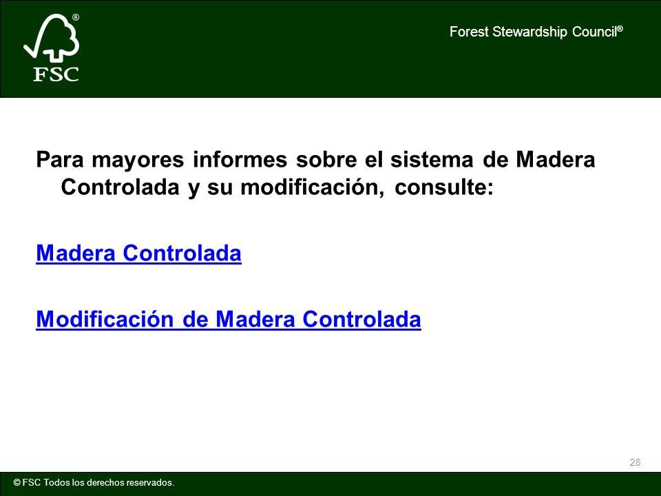 Forest Stewardship Council ® © FSC Todos los derechos reservados. 28 Para mayores informes sobre el sistema de Madera Controlada y su modificación, co