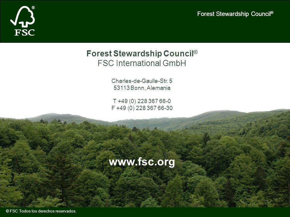 Forest Stewardship Council ® © FSC Todos los derechos reservados. Forest Stewardship Council ® FSC International GmbH Charles-de-Gaulle-Str. 5 53113 B
