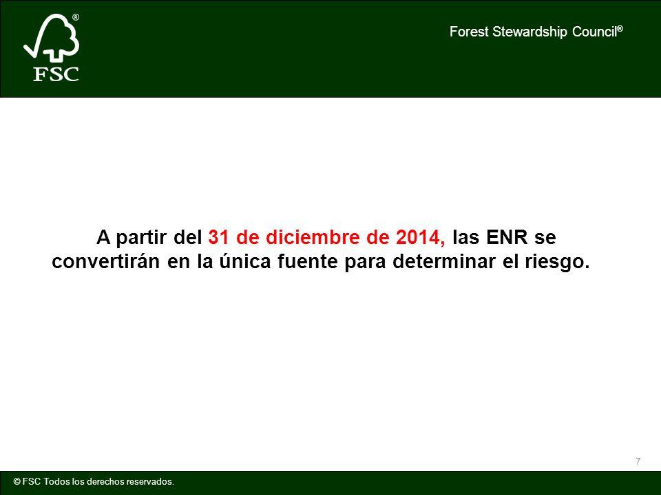 Forest Stewardship Council ® © FSC Todos los derechos reservados. 7 A partir del 31 de diciembre de 2014, las ENR se convertirán en la única fuente pa