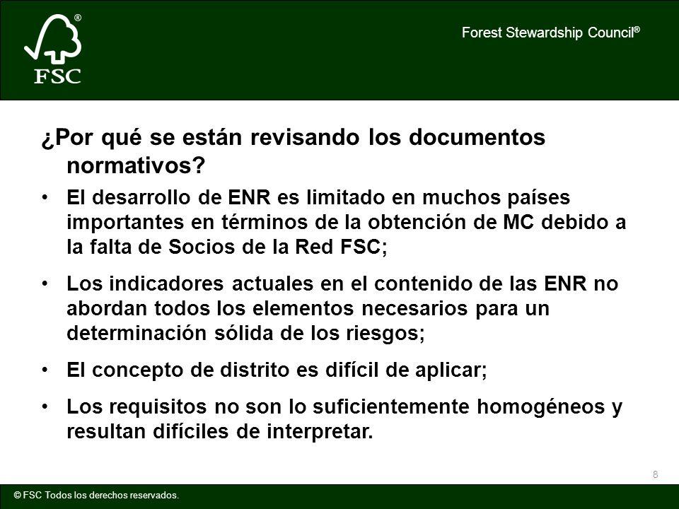Forest Stewardship Council ® © FSC Todos los derechos reservados. 8 ¿Por qué se están revisando los documentos normativos? El desarrollo de ENR es lim