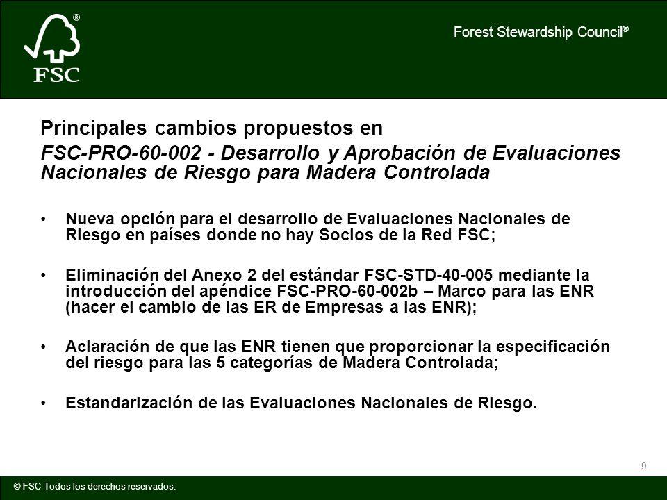 Forest Stewardship Council ® © FSC Todos los derechos reservados. 9 Principales cambios propuestos en FSC-PRO-60-002 - Desarrollo y Aprobación de Eval