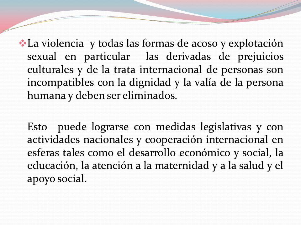 La violencia y todas las formas de acoso y explotación sexual en particular las derivadas de prejuicios culturales y de la trata internacional de pers