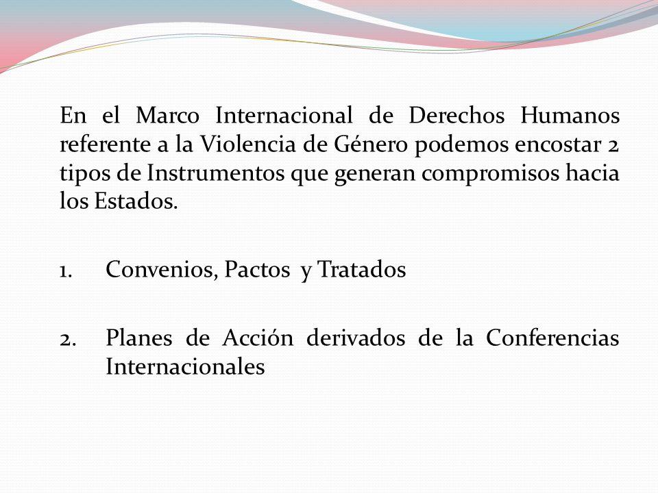 En el Marco Internacional de Derechos Humanos referente a la Violencia de Género podemos encostar 2 tipos de Instrumentos que generan compromisos haci