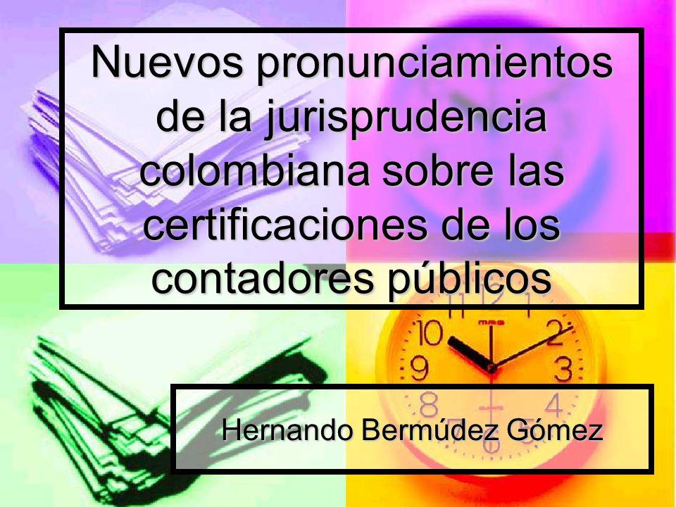 Nuevos pronunciamientos de la jurisprudencia colombiana sobre las certificaciones de los contadores públicos Hernando Bermúdez Gómez