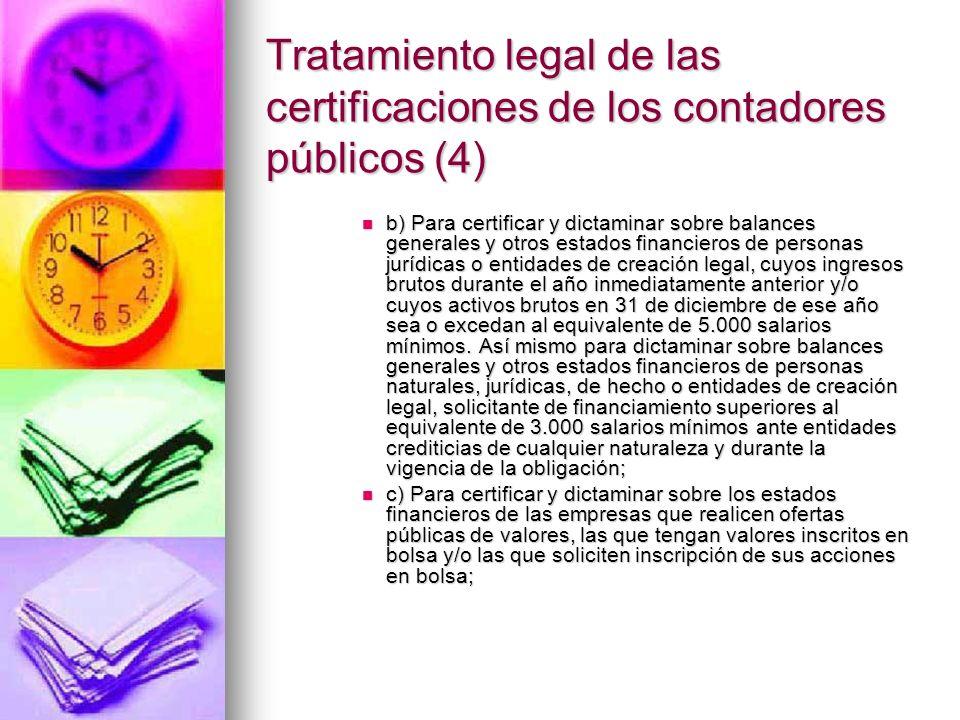 Tratamiento legal de las certificaciones de los contadores públicos (4) b) Para certificar y dictaminar sobre balances generales y otros estados finan