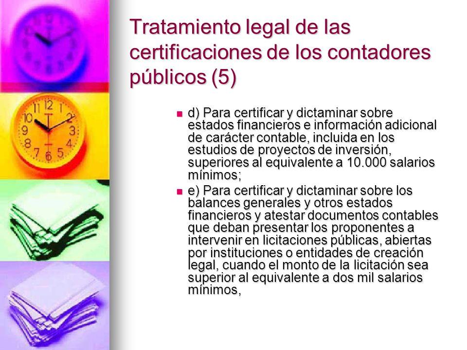 Tratamiento legal de las certificaciones de los contadores públicos (5) d) Para certificar y dictaminar sobre estados financieros e información adicio