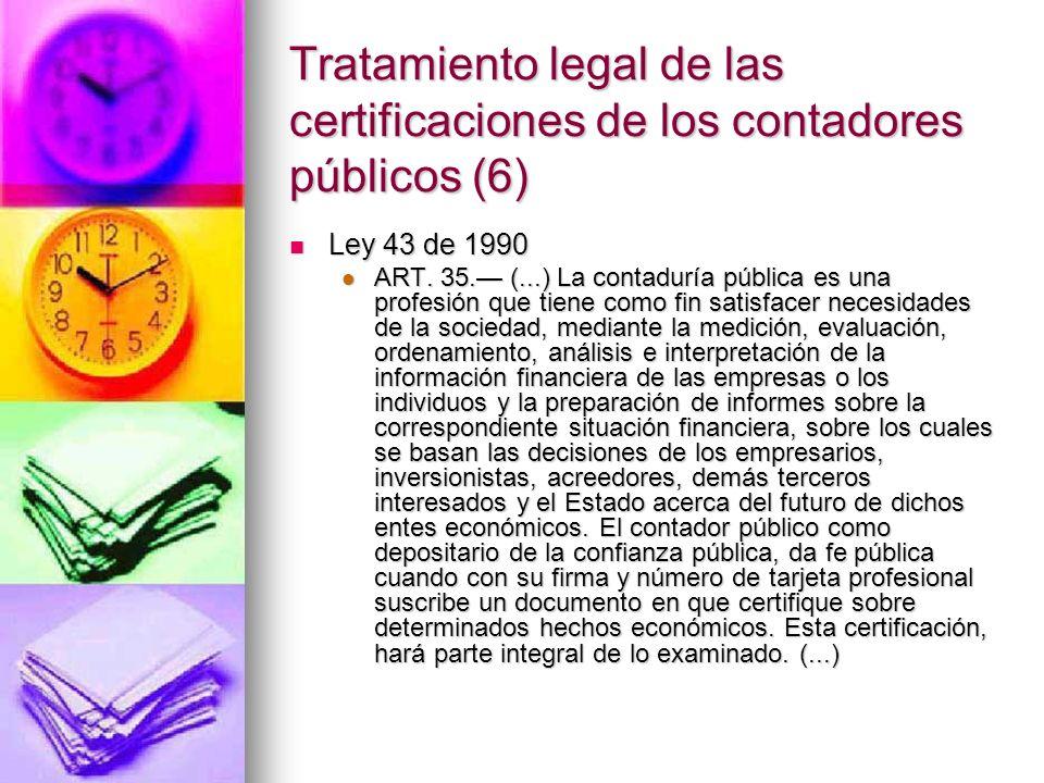 Tratamiento legal de las certificaciones de los contadores públicos (6) Ley 43 de 1990 Ley 43 de 1990 ART. 35. (...) La contaduría pública es una prof