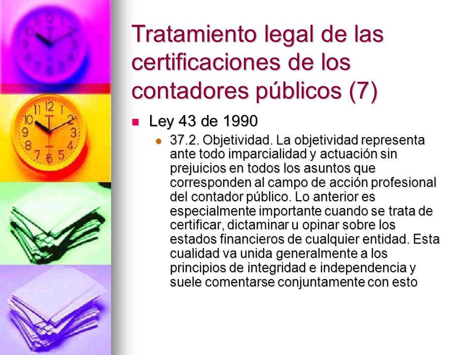 Tratamiento legal de las certificaciones de los contadores públicos (7) Ley 43 de 1990 Ley 43 de 1990 37.2. Objetividad. La objetividad representa ant
