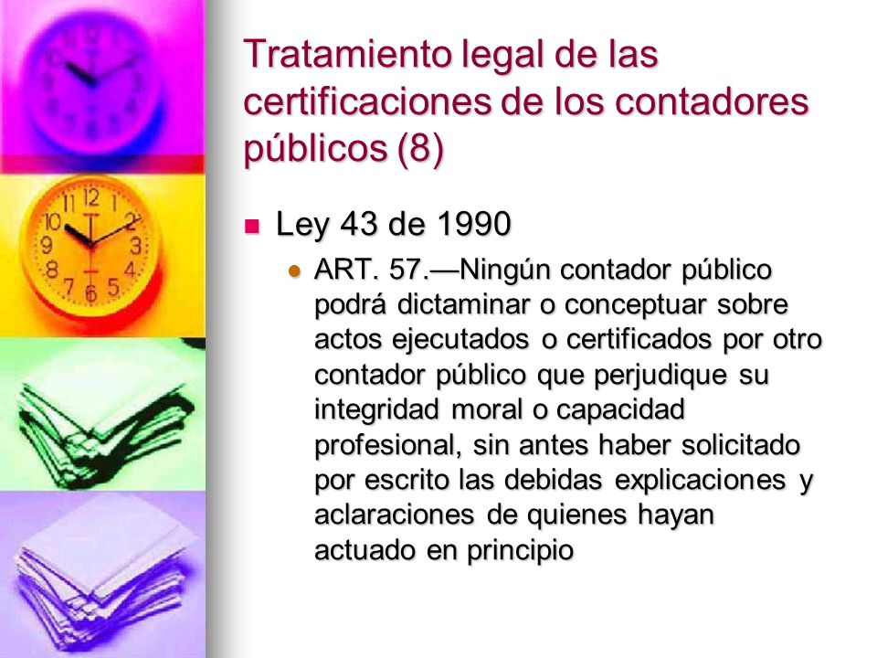 Tratamiento legal de las certificaciones de los contadores públicos (8) Ley 43 de 1990 Ley 43 de 1990 ART. 57.Ningún contador público podrá dictaminar