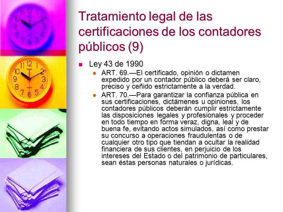 Tratamiento legal de las certificaciones de los contadores públicos (9) Ley 43 de 1990 Ley 43 de 1990 ART. 69.El certificado, opinión o dictamen exped