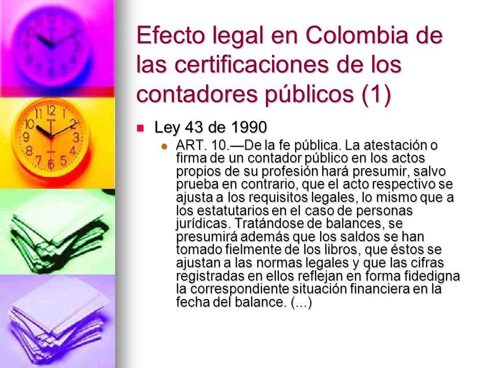 Efecto legal en Colombia de las certificaciones de los contadores públicos (1) Ley 43 de 1990 Ley 43 de 1990 ART. 10.De la fe pública. La atestación o