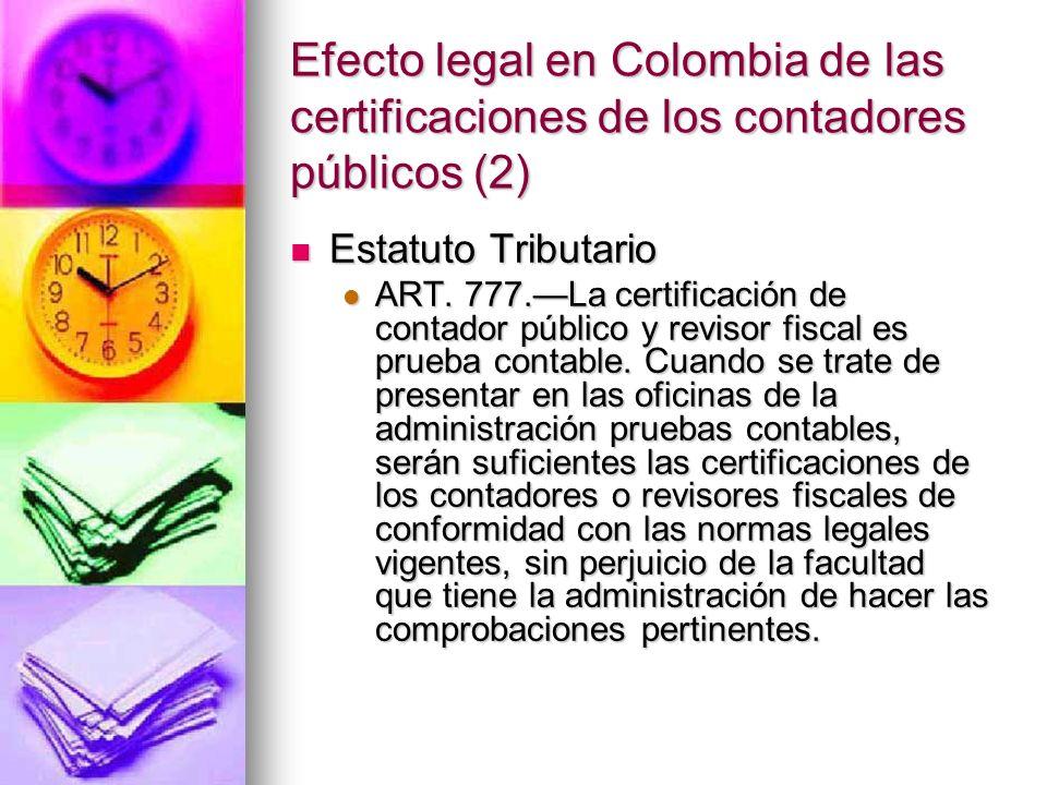 Efecto legal en Colombia de las certificaciones de los contadores públicos (2) Estatuto Tributario Estatuto Tributario ART. 777.La certificación de co