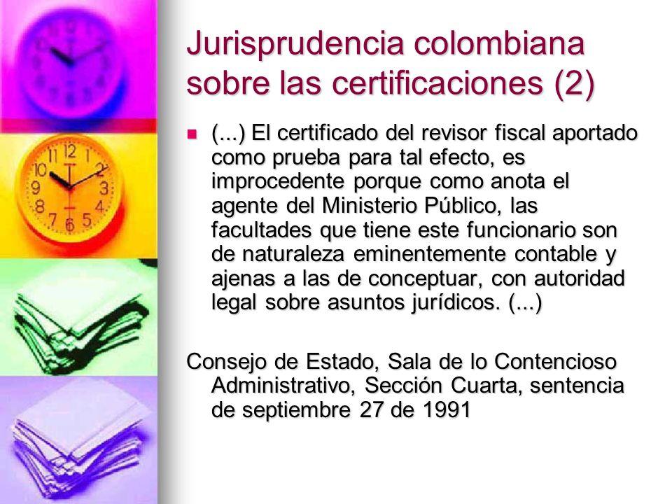 Jurisprudencia colombiana sobre las certificaciones (2) (...) El certificado del revisor fiscal aportado como prueba para tal efecto, es improcedente