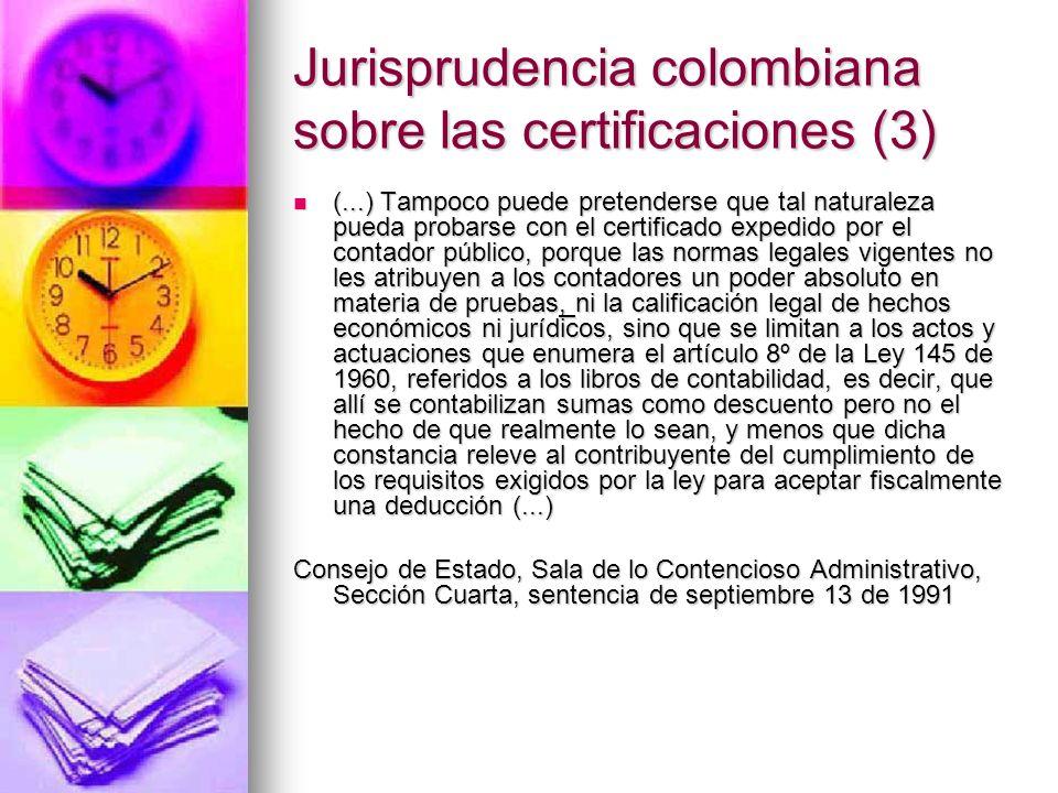 Jurisprudencia colombiana sobre las certificaciones (3) (...) Tampoco puede pretenderse que tal naturaleza pueda probarse con el certificado expedido