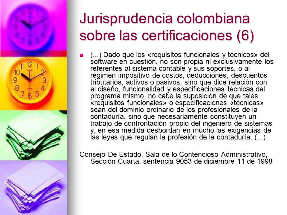Jurisprudencia colombiana sobre las certificaciones (6) (...) Dado que los «requisitos funcionales y técnicos» del software en cuestión, no son propia
