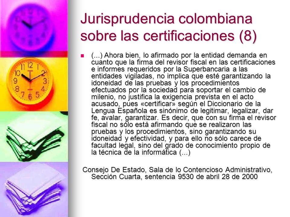 Jurisprudencia colombiana sobre las certificaciones (8) (...) Ahora bien, lo afirmado por la entidad demanda en cuanto que la firma del revisor fiscal