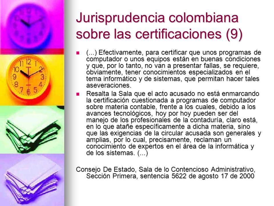 Jurisprudencia colombiana sobre las certificaciones (9) (...) Efectivamente, para certificar que unos programas de computador o unos equipos están en