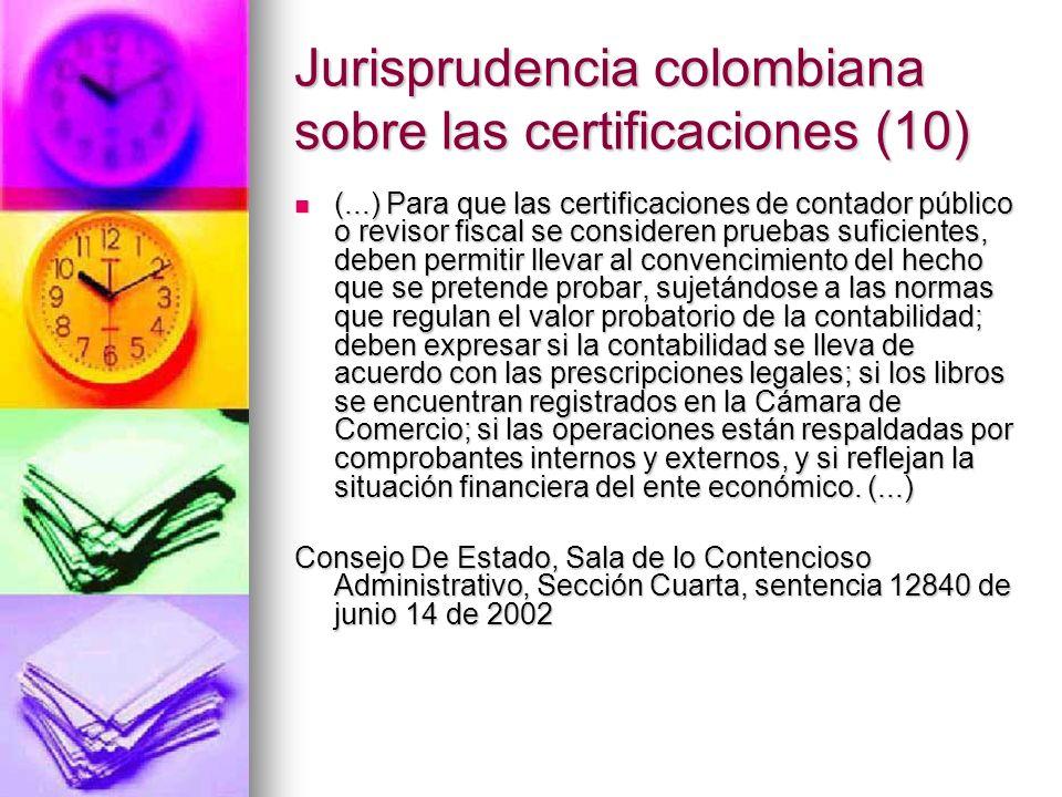 Jurisprudencia colombiana sobre las certificaciones (10) (...) Para que las certificaciones de contador público o revisor fiscal se consideren pruebas