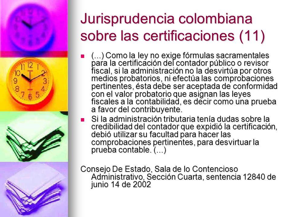 Jurisprudencia colombiana sobre las certificaciones (11) (...) Como la ley no exige fórmulas sacramentales para la certificación del contador público