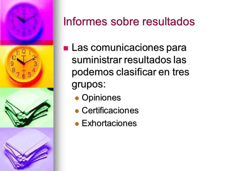 Informes sobre resultados Las comunicaciones para suministrar resultados las podemos clasificar en tres grupos: Las comunicaciones para suministrar re