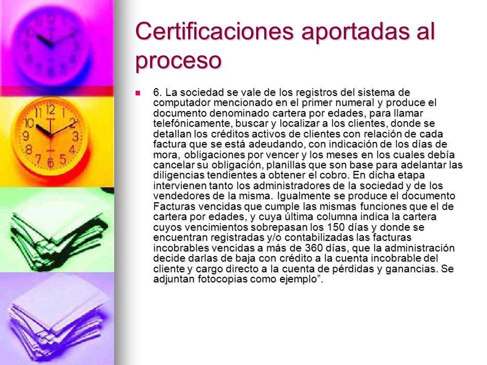 Certificaciones aportadas al proceso 6. La sociedad se vale de los registros del sistema de computador mencionado en el primer numeral y produce el do