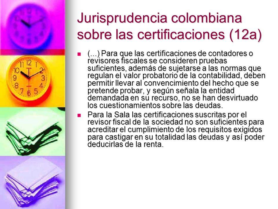 Jurisprudencia colombiana sobre las certificaciones (12a) (...) Para que las certificaciones de contadores o revisores fiscales se consideren pruebas