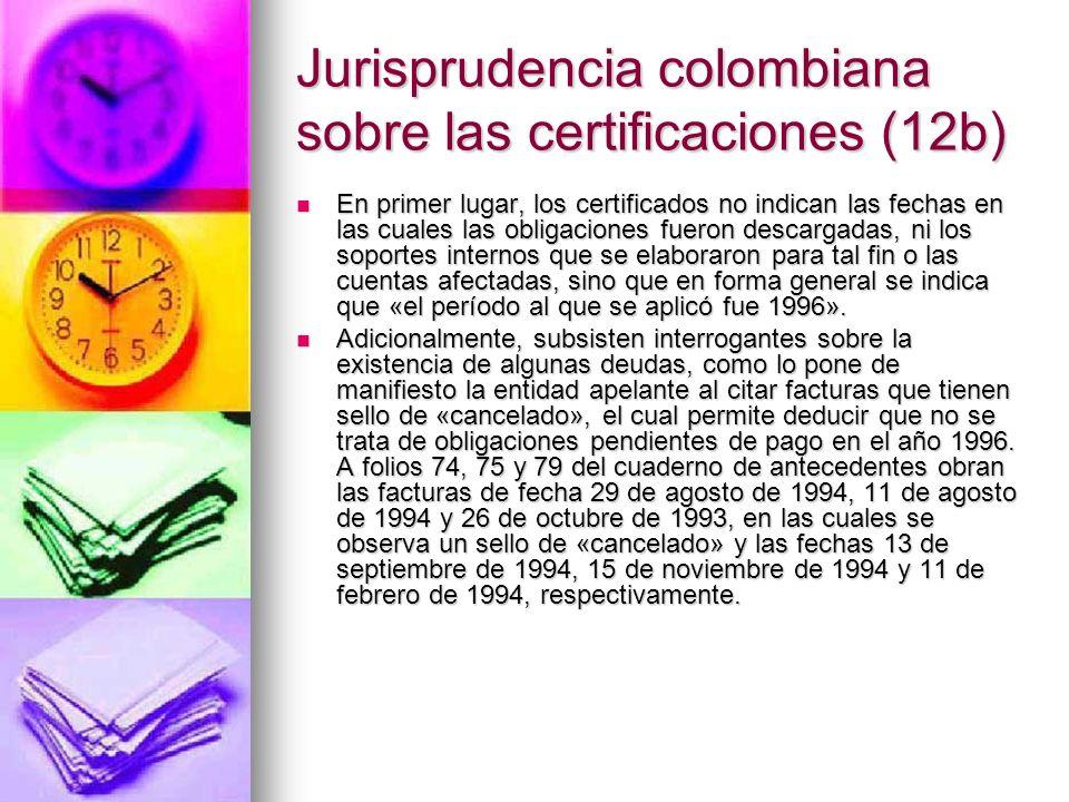 Jurisprudencia colombiana sobre las certificaciones (12b) En primer lugar, los certificados no indican las fechas en las cuales las obligaciones fuero