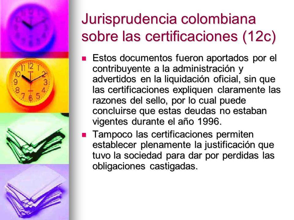Jurisprudencia colombiana sobre las certificaciones (12c) Estos documentos fueron aportados por el contribuyente a la administración y advertidos en l
