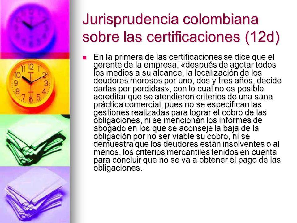 Jurisprudencia colombiana sobre las certificaciones (12d) En la primera de las certificaciones se dice que el gerente de la empresa, «después de agota