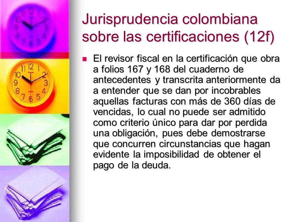 Jurisprudencia colombiana sobre las certificaciones (12f) El revisor fiscal en la certificación que obra a folios 167 y 168 del cuaderno de antecedent