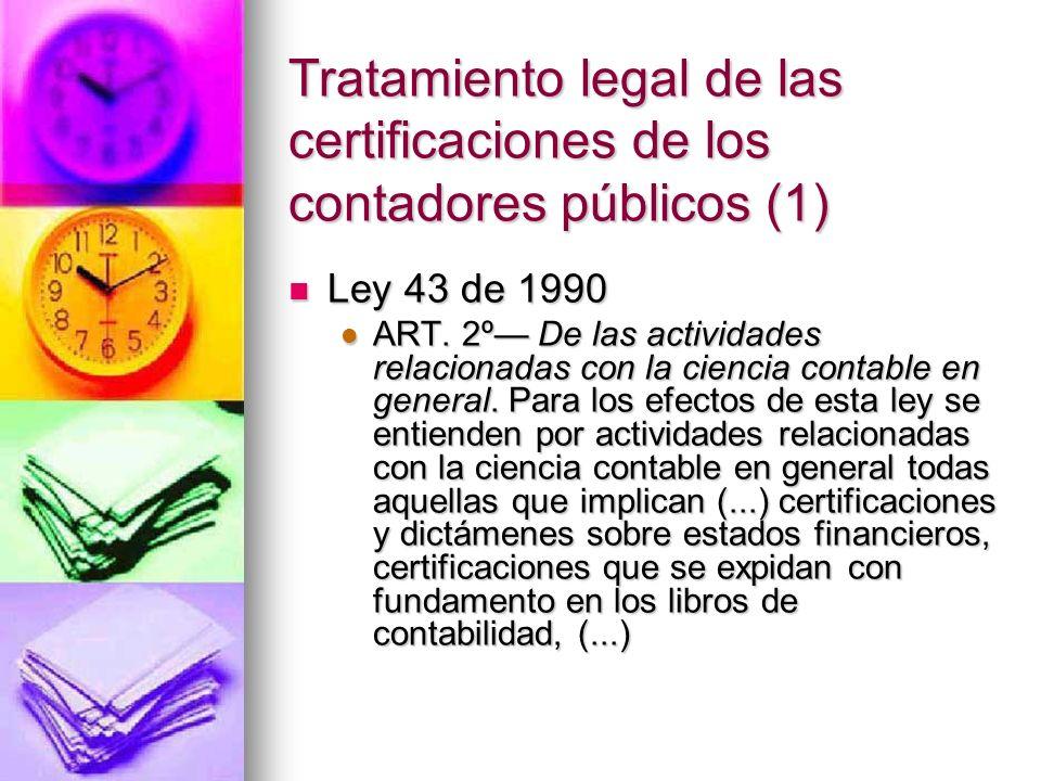 Tratamiento legal de las certificaciones de los contadores públicos (1) Ley 43 de 1990 Ley 43 de 1990 ART. 2º De las actividades relacionadas con la c
