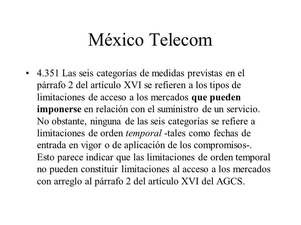 México Telecom 4.351 Las seis categorías de medidas previstas en el párrafo 2 del artículo XVI se refieren a los tipos de limitaciones de acceso a los