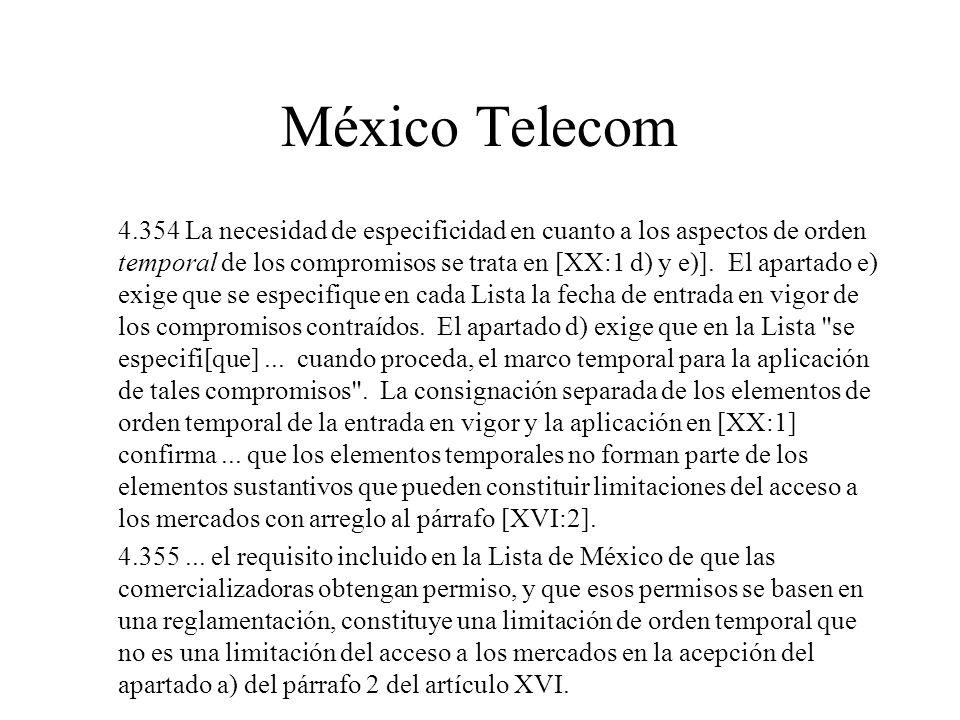 México Telecom 4.354 La necesidad de especificidad en cuanto a los aspectos de orden temporal de los compromisos se trata en [XX:1 d) y e)]. El aparta