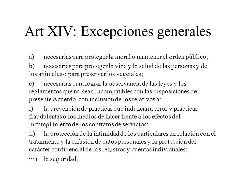 Art XIV: Excepciones generales a)necesarias para proteger la moral o mantener el orden público ; b)necesarias para proteger la vida y la salud de las