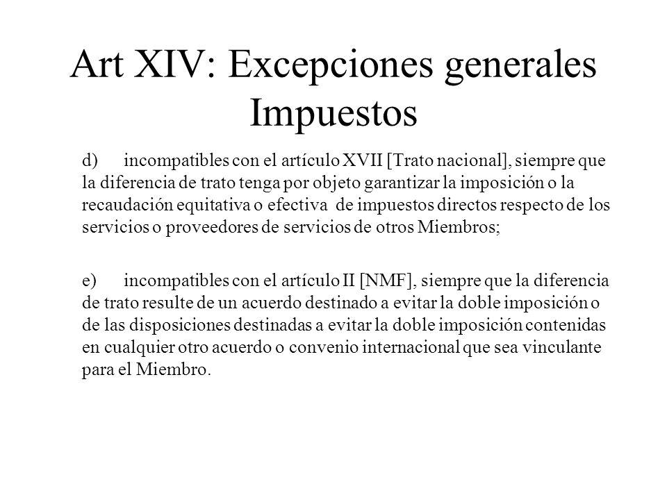 Art XIV: Excepciones generales Impuestos d)incompatibles con el artículo XVII [Trato nacional], siempre que la diferencia de trato tenga por objeto ga