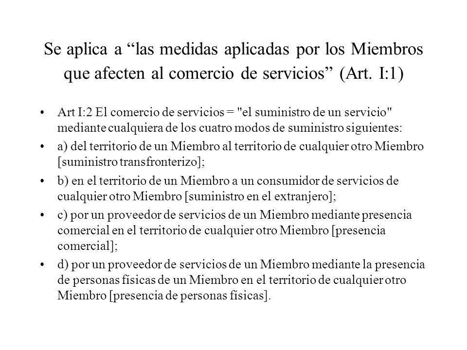 Se aplica a las medidas aplicadas por los Miembros que afecten al comercio de servicios (Art. I:1) Art I:2 El comercio de servicios =