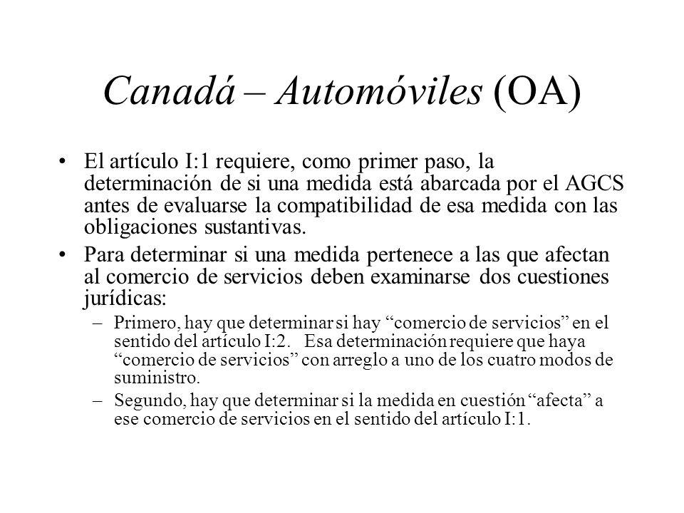 Canadá – Automóviles (OA) El artículo I:1 requiere, como primer paso, la determinación de si una medida está abarcada por el AGCS antes de evaluarse l