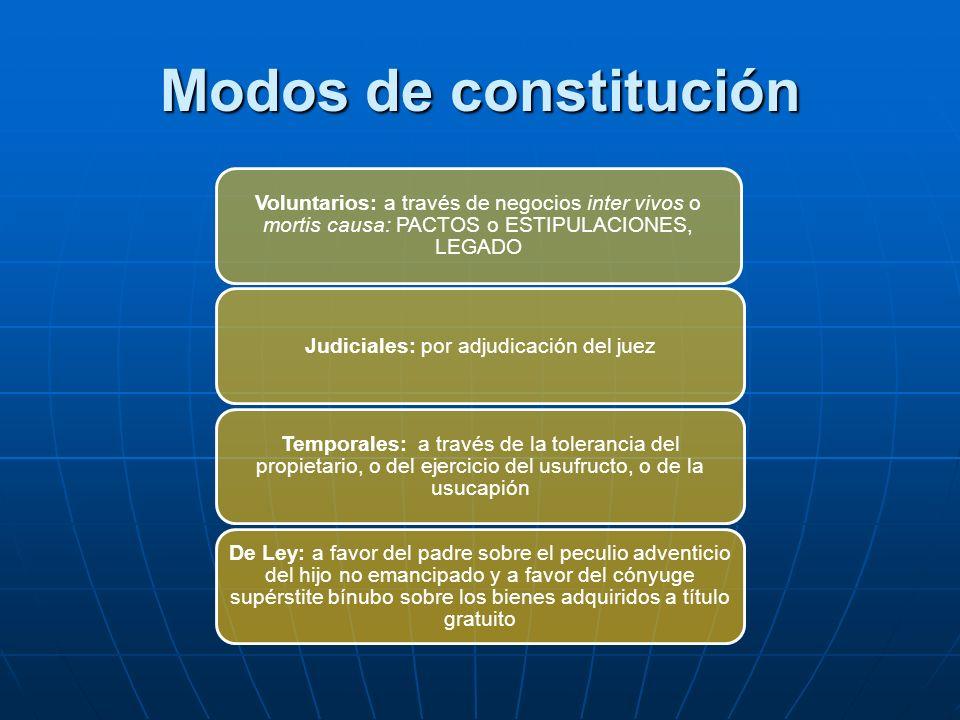 Modos de constitución Voluntarios: a través de negocios inter vivos o mortis causa: PACTOS o ESTIPULACIONES, LEGADO Judiciales: por adjudicación del j