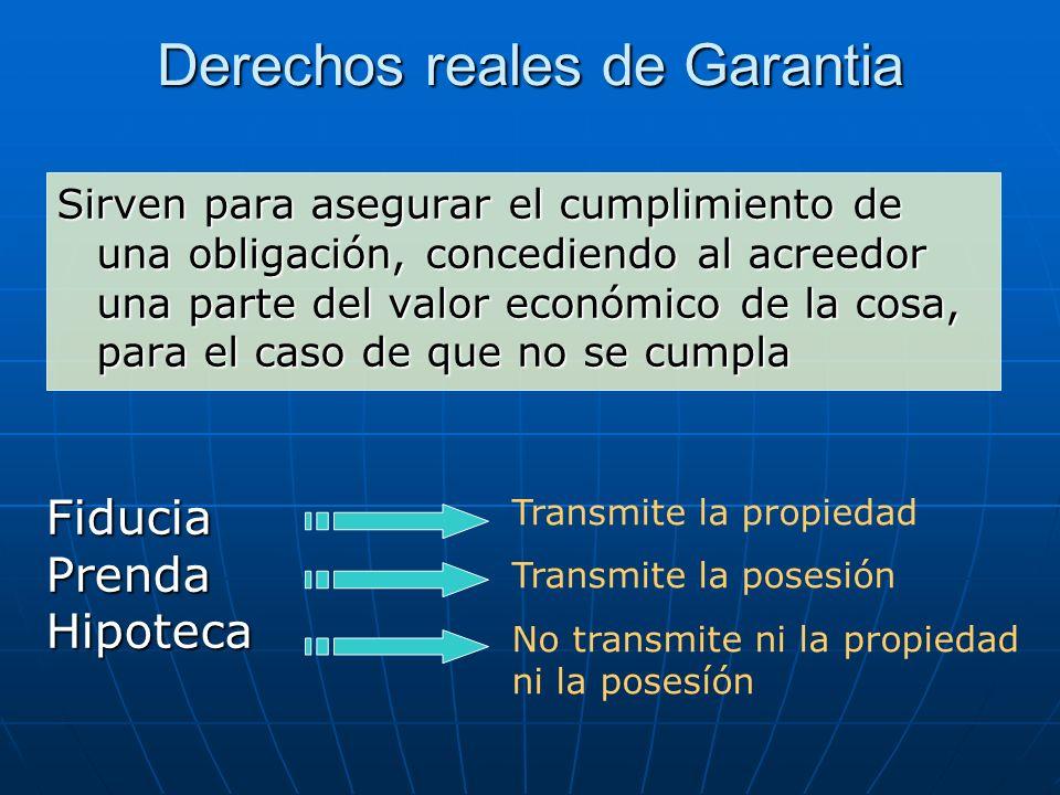 Derechos reales de Garantia Sirven para asegurar el cumplimiento de una obligación, concediendo al acreedor una parte del valor económico de la cosa,