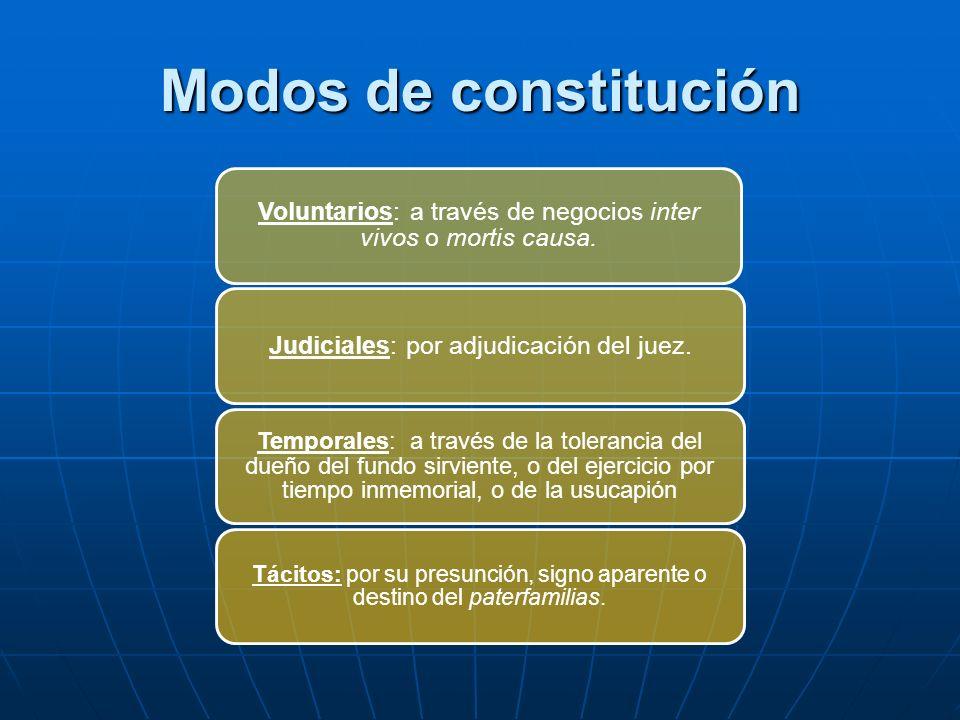 Modos de constitución Voluntarios: a través de negocios inter vivos o mortis causa. Judiciales: por adjudicación del juez. Temporales: a través de la