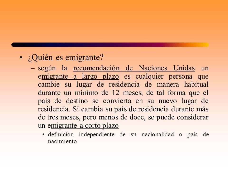 ¿Quién es emigrante? –según la recomendación de Naciones Unidas un emigrante a largo plazo es cualquier persona que cambie su lugar de residencia de m