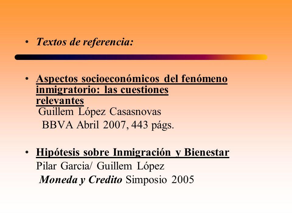 Textos de referencia: Aspectos socioeconómicos del fenómeno inmigratorio: las cuestiones relevantes Guillem López Casasnovas BBVA Abril 2007, 443 págs
