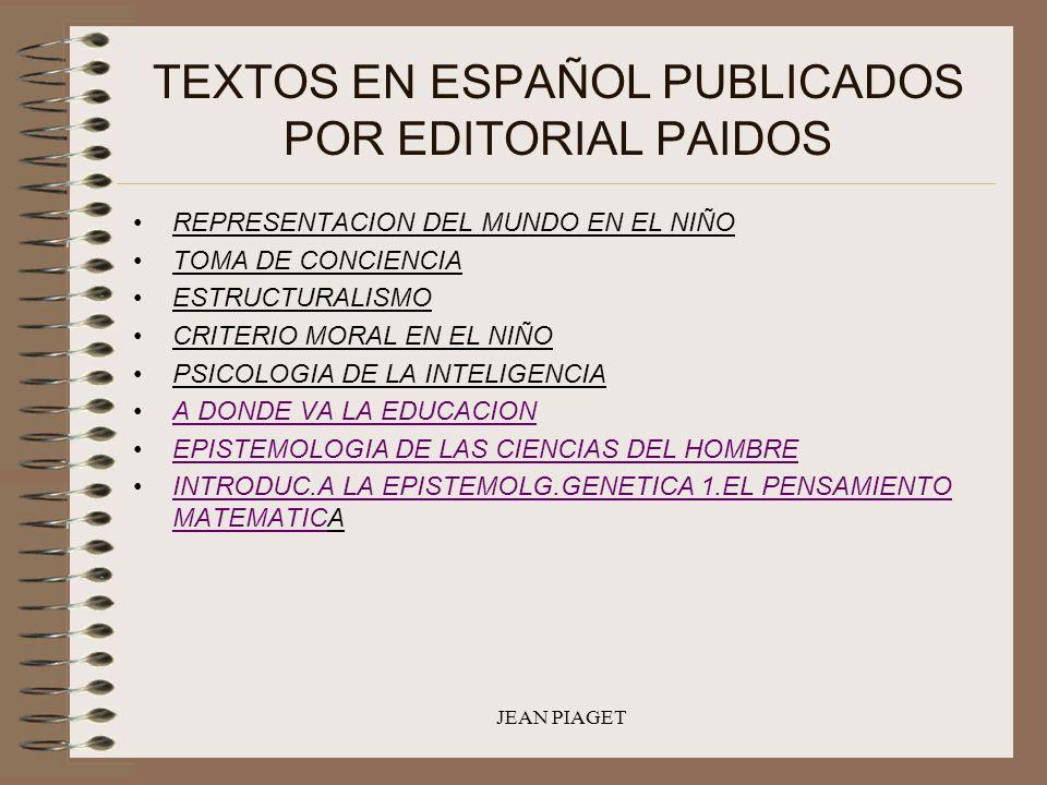 JEAN PIAGET TEXTOS EN ESPAÑOL PUBLICADOS POR EDITORIAL PAIDOS REPRESENTACION DEL MUNDO EN EL NIÑO TOMA DE CONCIENCIA ESTRUCTURALISMO CRITERIO MORAL EN