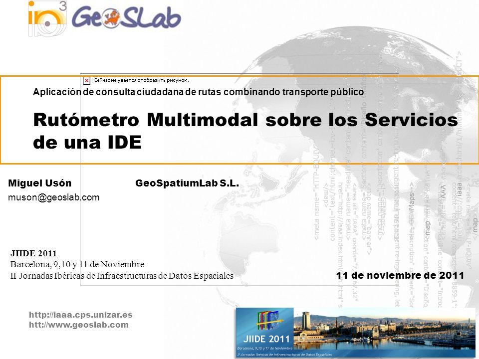 http://iaaa.cps.unizar.es htt://www.geoslab.com Aplicación de consulta ciudadana de rutas combinando transporte público Rutómetro Multimodal sobre los