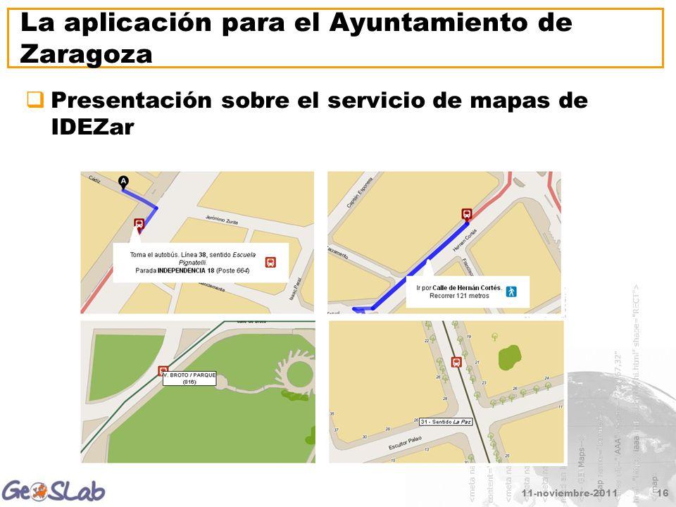 11-noviembre-201116 La aplicación para el Ayuntamiento de Zaragoza Presentación sobre el servicio de mapas de IDEZar