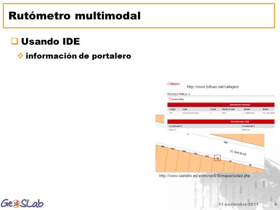 11-noviembre-20116 Rutómetro multimodal Usando IDE http://www.castello.es/archivos/618/mapaciudad.php información de portalero http://www.bilbao.net/callejero